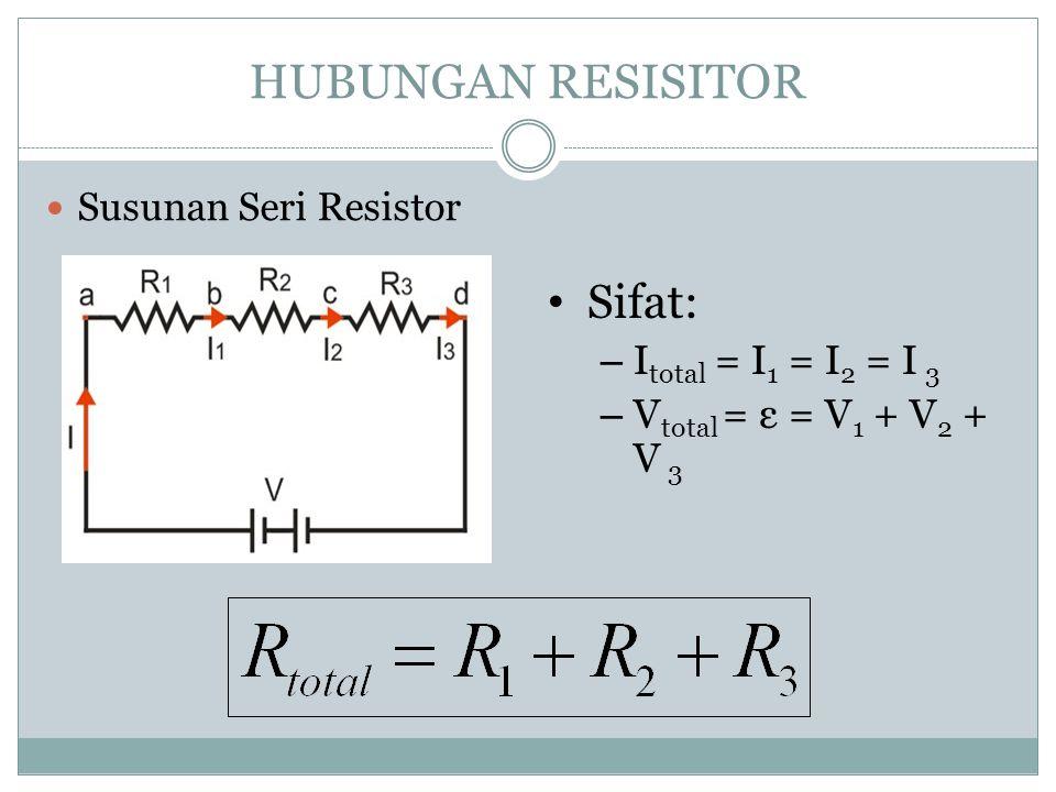 HUBUNGAN RESISITOR Sifat: Itotal = I1 = I2 = I 3