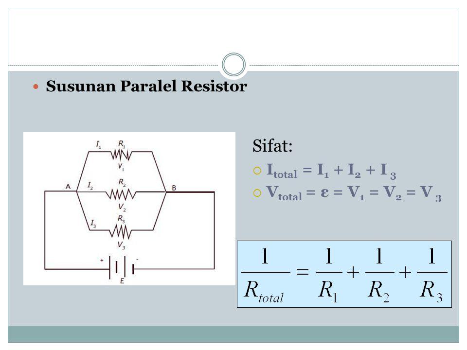 Sifat: Susunan Paralel Resistor Itotal = I1 + I2 + I 3