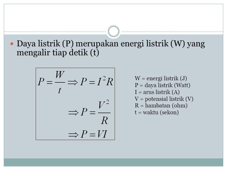 Daya listrik (P) merupakan energi listrik (W) yang mengalir tiap detik (t)