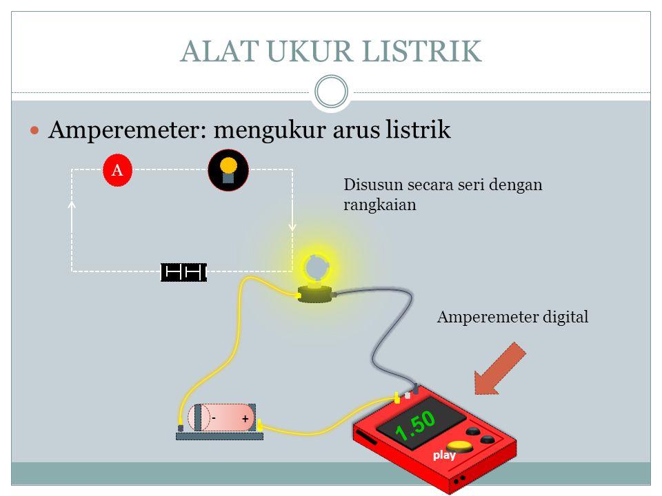 ALAT UKUR LISTRIK Amperemeter: mengukur arus listrik 1.50 A