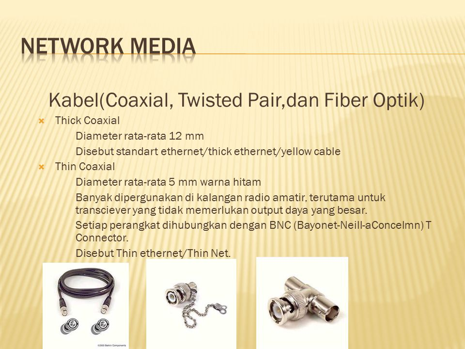 Network media Kabel(Coaxial, Twisted Pair,dan Fiber Optik)