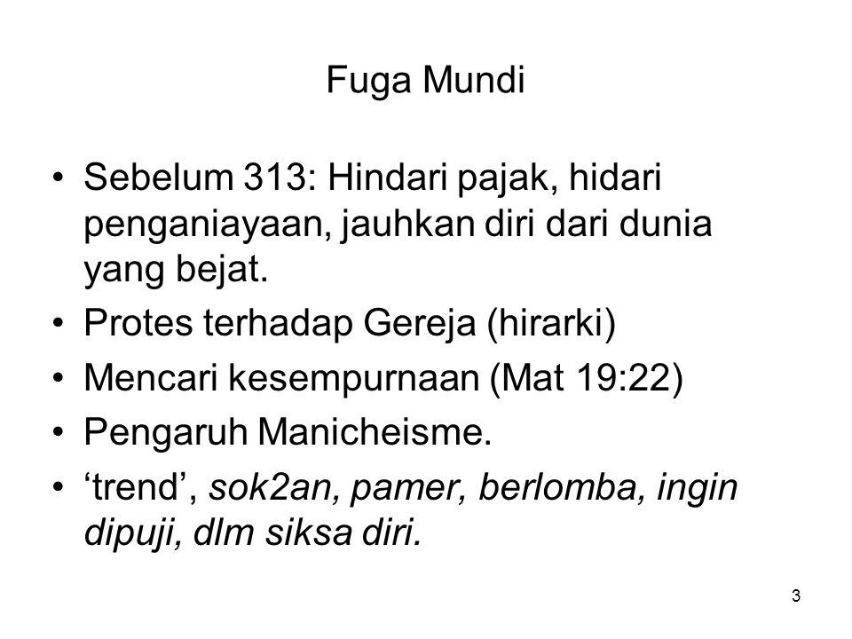 Fuga Mundi Sebelum 313: Hindari pajak, hidari penganiayaan, jauhkan diri dari dunia yang bejat. Protes terhadap Gereja (hirarki)