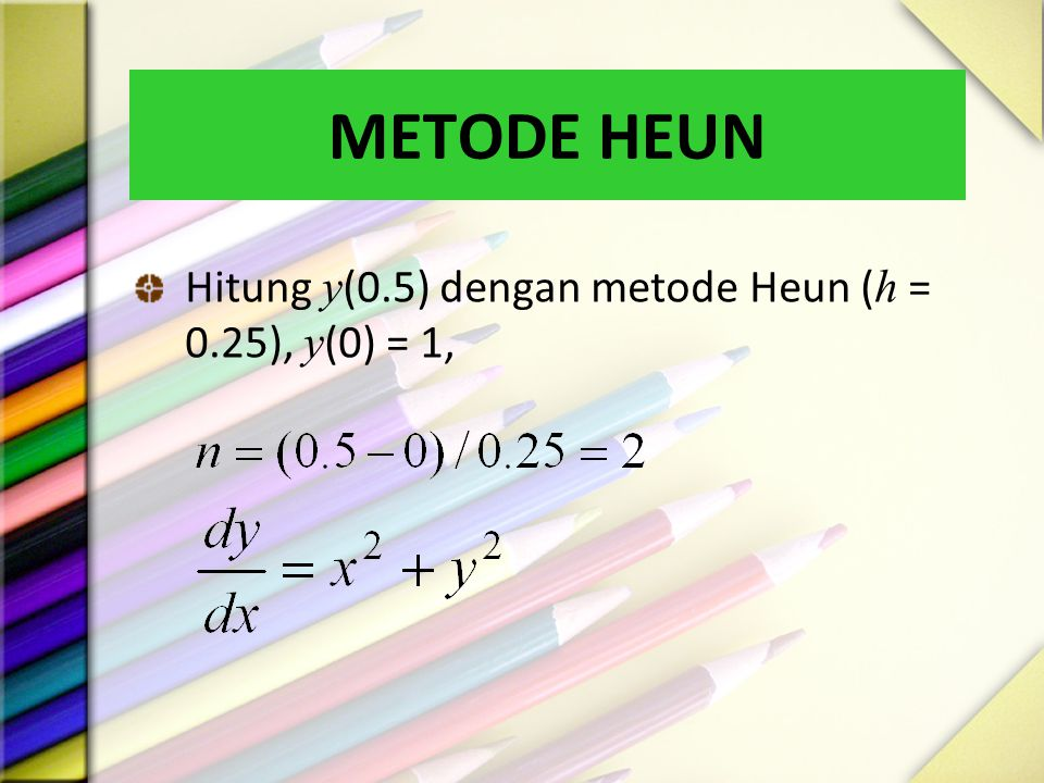 METODE HEUN Hitung y(0.5) dengan metode Heun (h = 0.25), y(0) = 1,