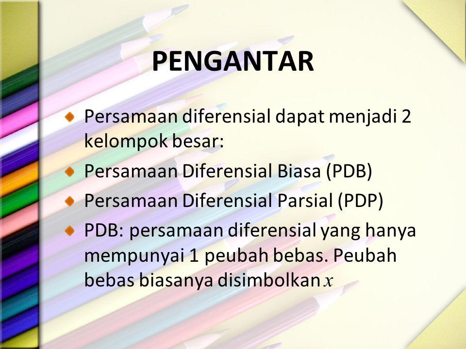 PENGANTAR Persamaan diferensial dapat menjadi 2 kelompok besar: