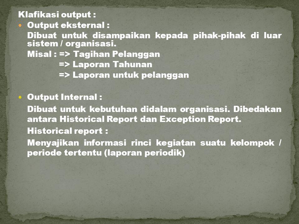 Klafikasi output : Output eksternal : Dibuat untuk disampaikan kepada pihak-pihak di luar sistem / organisasi.