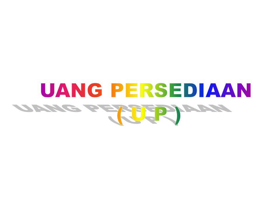 UANG PERSEDIAAN ( U P )