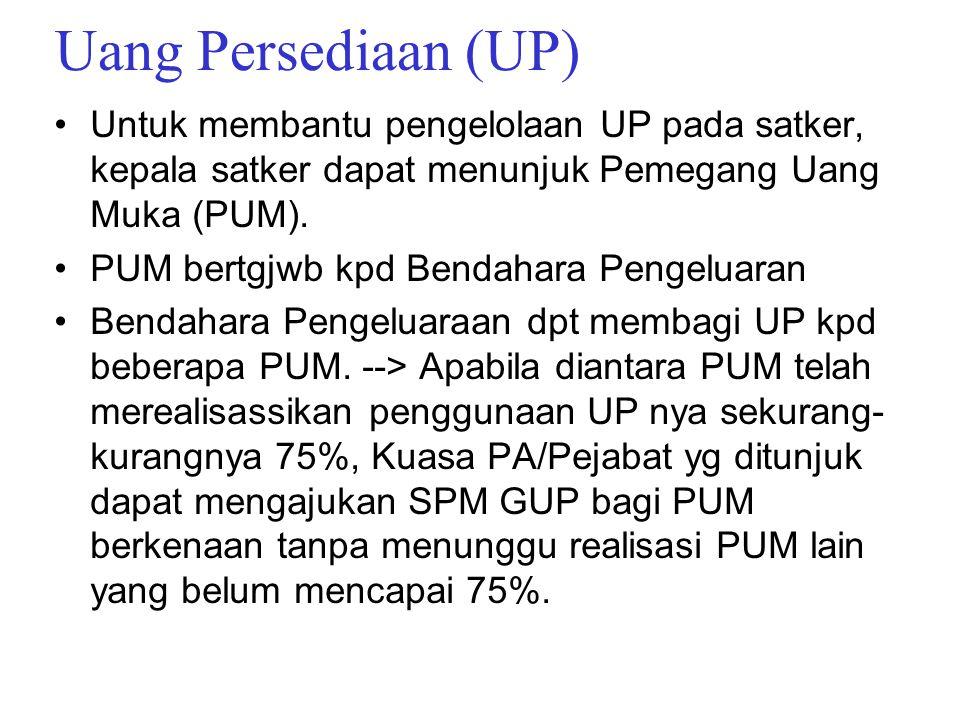 Uang Persediaan (UP) Untuk membantu pengelolaan UP pada satker, kepala satker dapat menunjuk Pemegang Uang Muka (PUM).