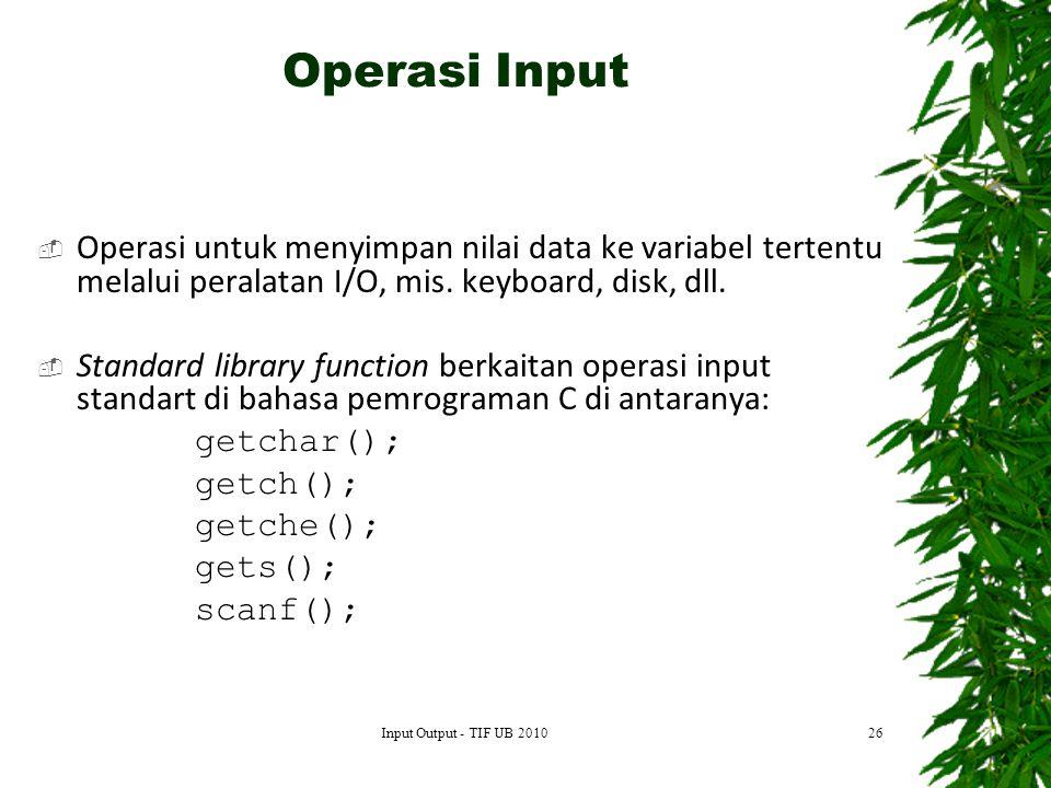 Operasi Input Operasi untuk menyimpan nilai data ke variabel tertentu melalui peralatan I/O, mis. keyboard, disk, dll.