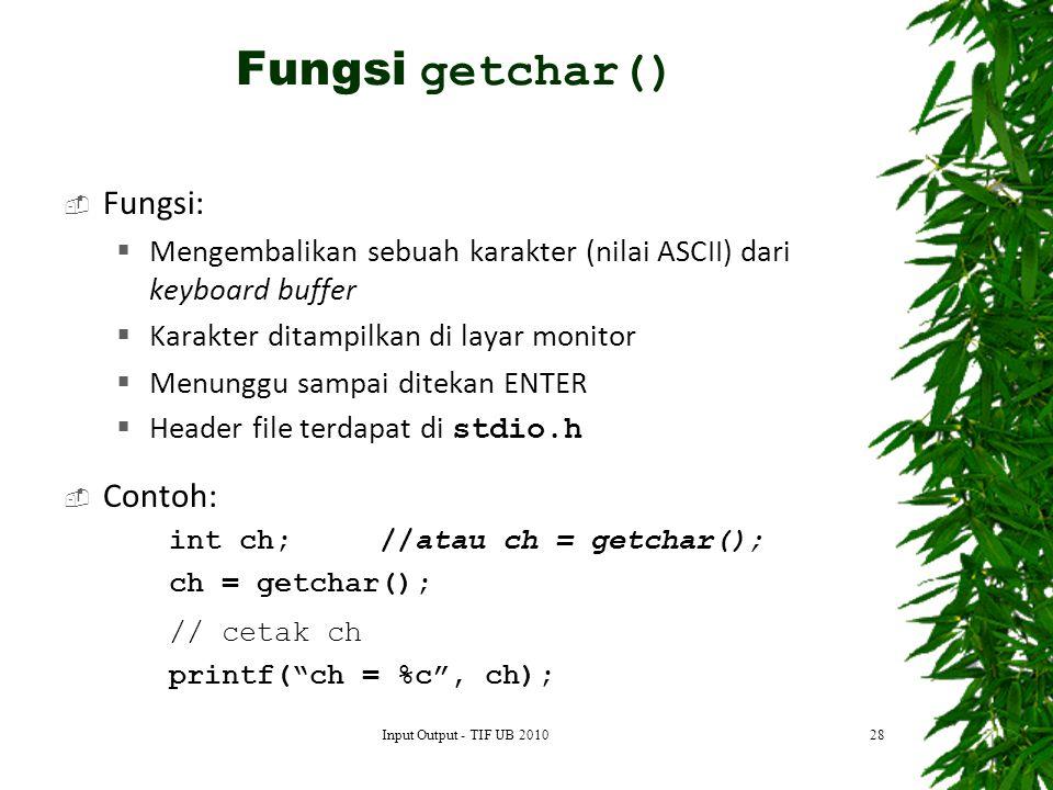 Fungsi getchar() Fungsi: Contoh: // cetak ch