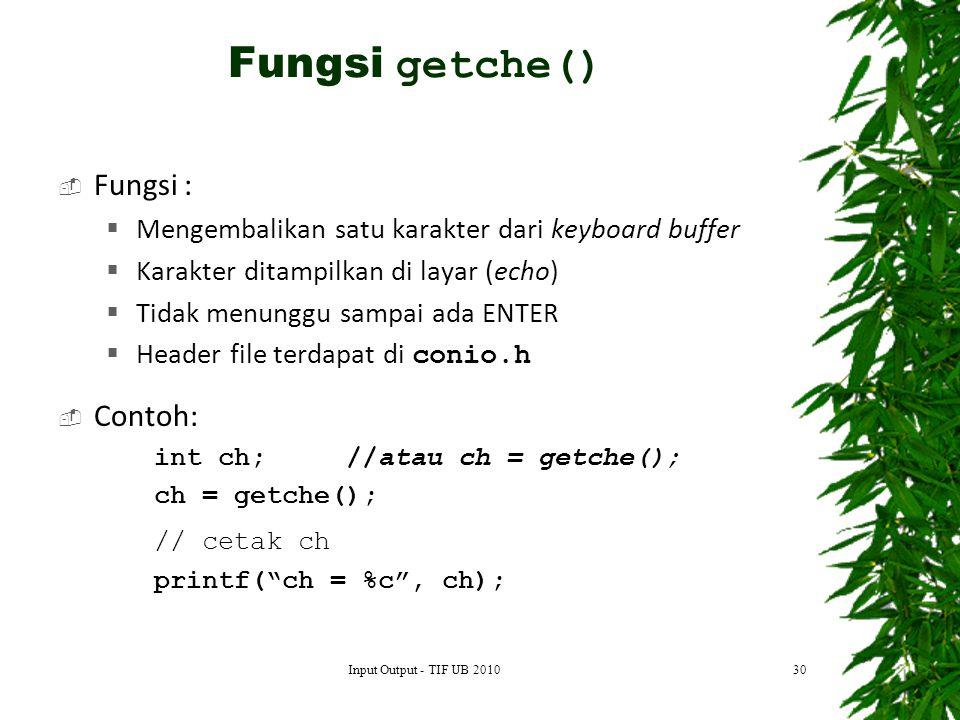 Fungsi getche() Fungsi : Contoh: // cetak ch