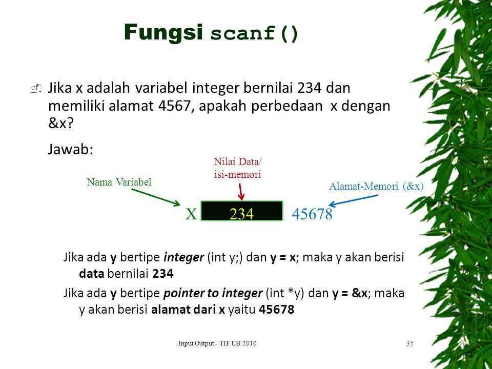 Fungsi scanf() Jika x adalah variabel integer bernilai 234 dan memiliki alamat 4567, apakah perbedaan x dengan &x
