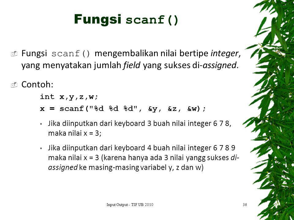 Fungsi scanf() Fungsi scanf() mengembalikan nilai bertipe integer, yang menyatakan jumlah field yang sukses di-assigned.