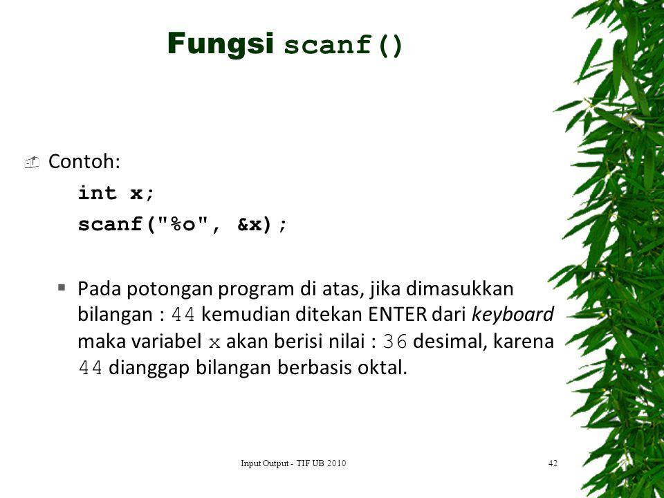 Fungsi scanf() Contoh: int x; scanf( %o , &x);