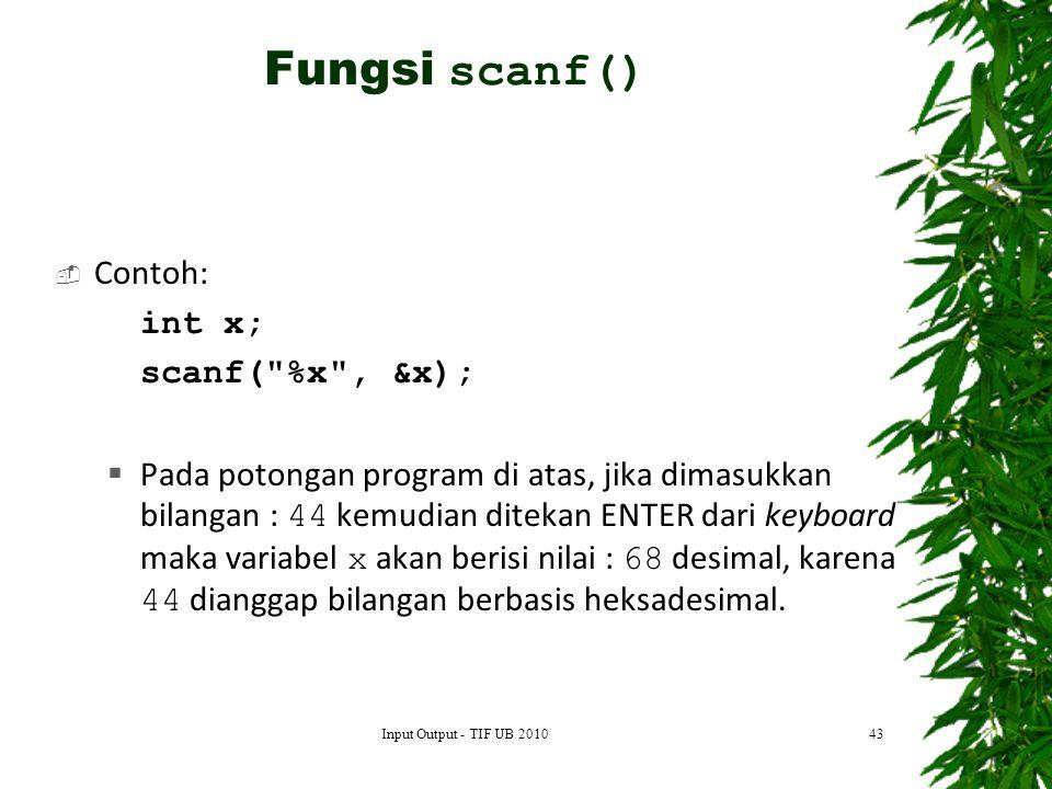 Fungsi scanf() Contoh: int x; scanf( %x , &x);