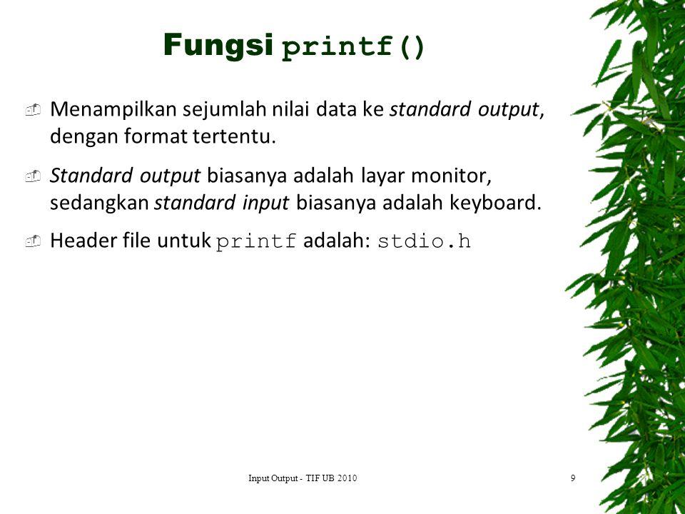 Fungsi printf() Menampilkan sejumlah nilai data ke standard output, dengan format tertentu.