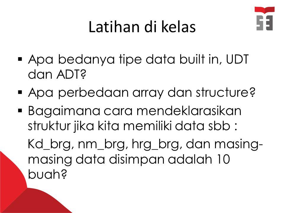 Latihan di kelas Apa bedanya tipe data built in, UDT dan ADT