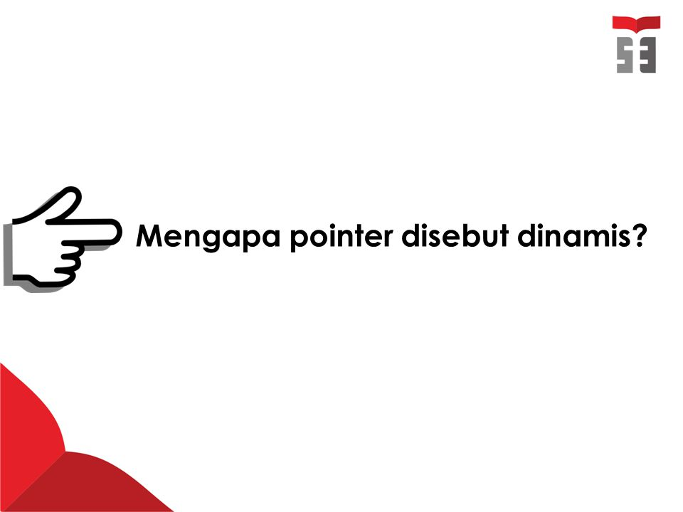 Mengapa pointer disebut dinamis