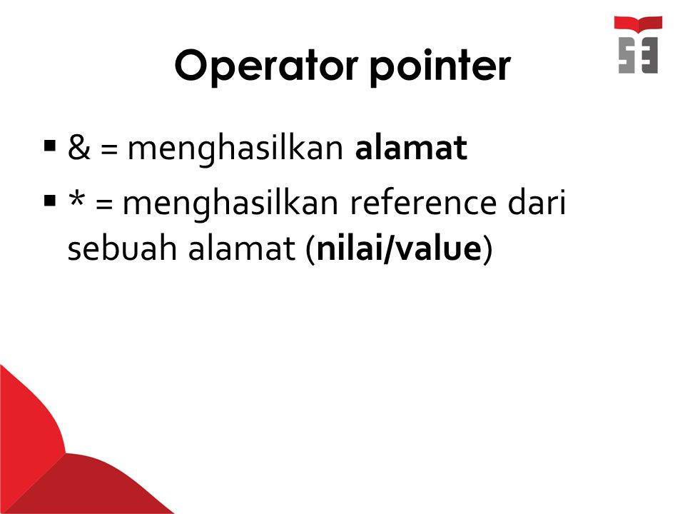 Operator pointer & = menghasilkan alamat