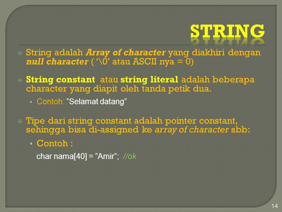 String String adalah Array of character yang diakhiri dengan null character ( '\0' atau ASCII nya = 0)