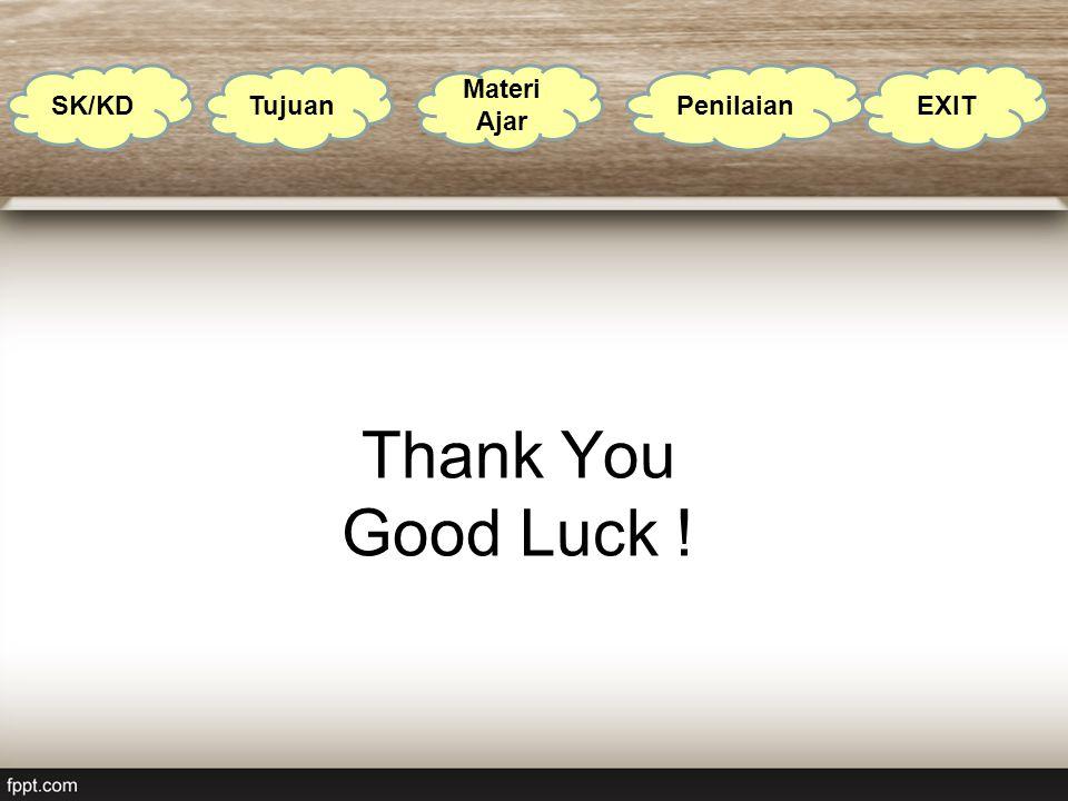 SK/KD Tujuan Materi Ajar Penilaian EXIT Thank You Good Luck !