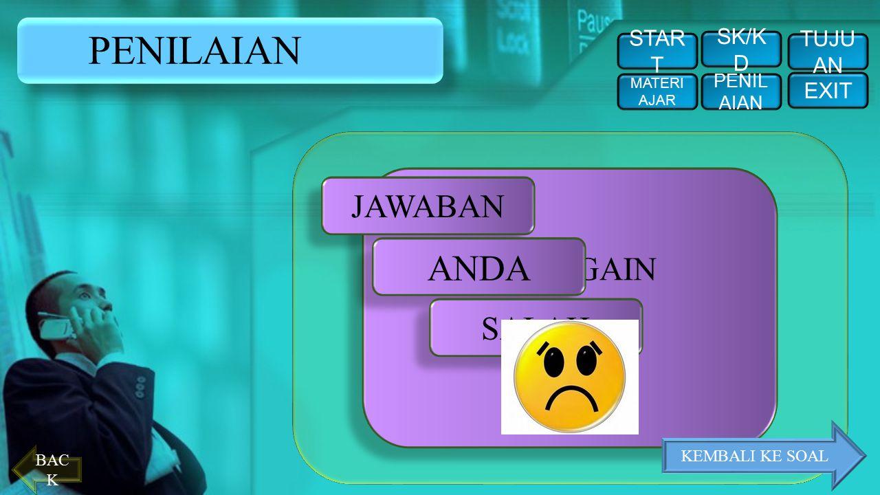 PENILAIAN ANDA JAWABAN TRY AGAIN SALAH START SK/KD TUJUAN EXIT