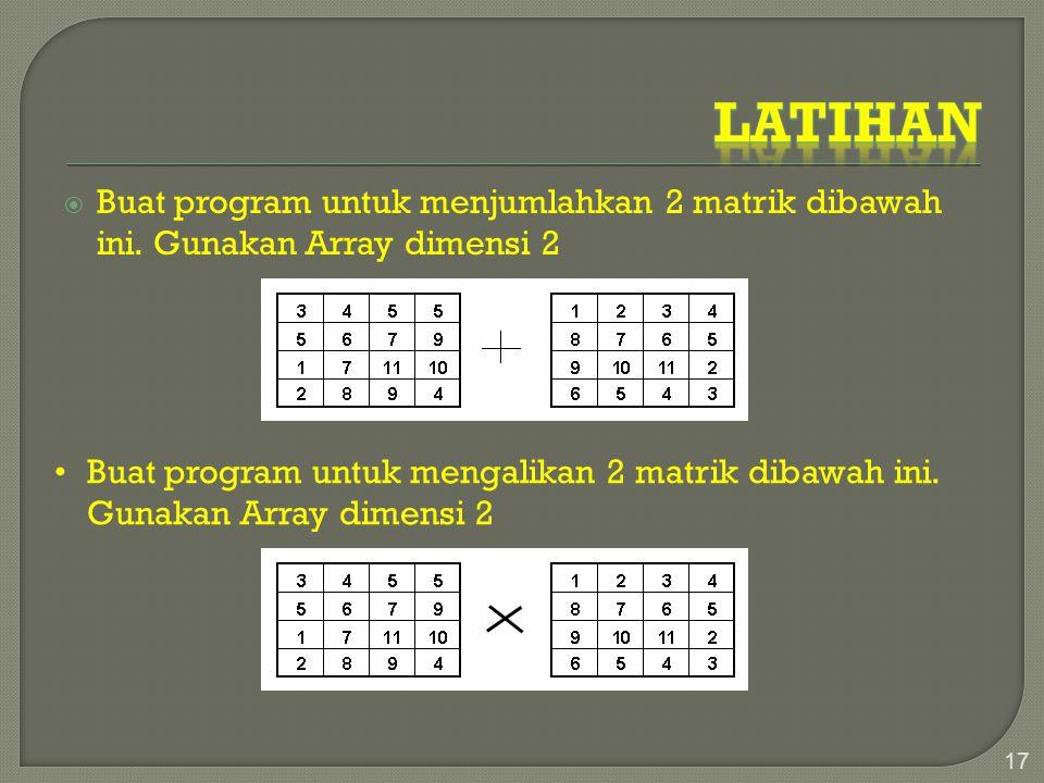 Latihan Buat program untuk menjumlahkan 2 matrik dibawah ini. Gunakan Array dimensi 2.