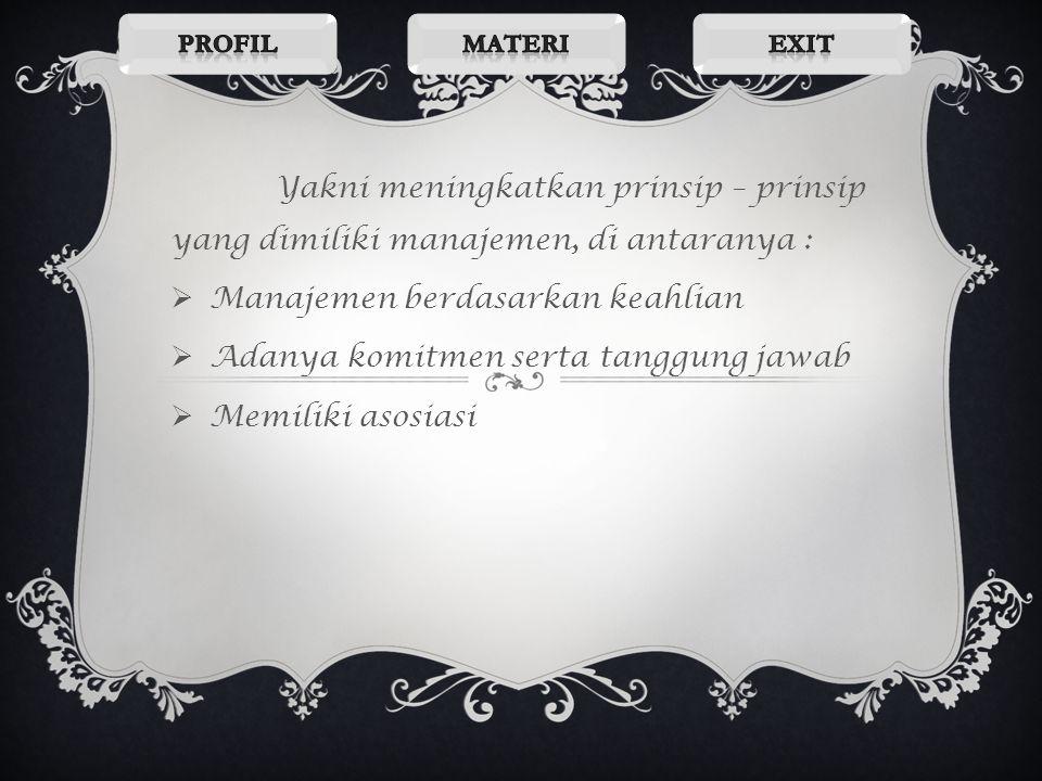 Manajemen berdasarkan keahlian Adanya komitmen serta tanggung jawab