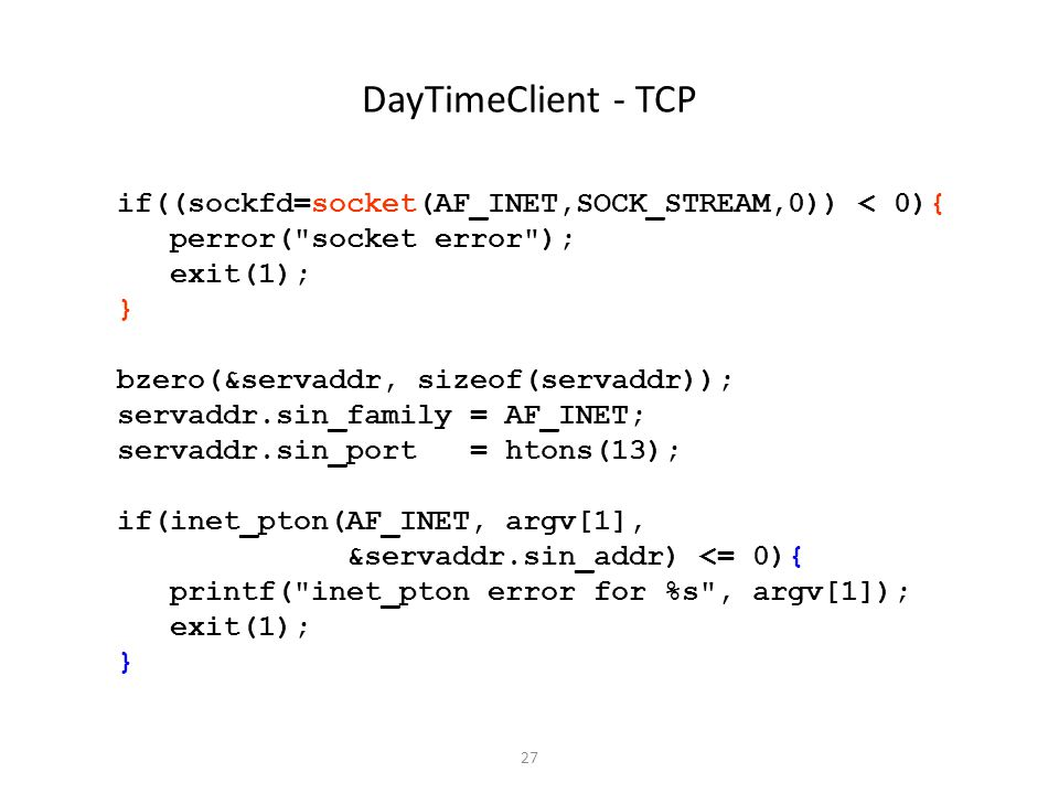 DayTimeClient - TCP if((sockfd=socket(AF_INET,SOCK_STREAM,0)) < 0){