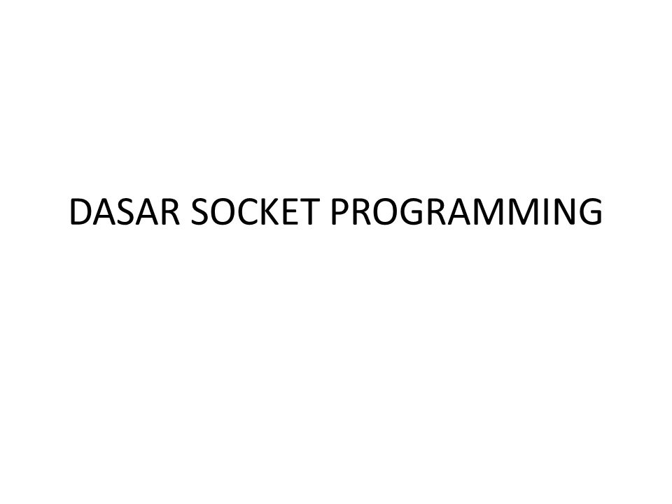 DASAR SOCKET PROGRAMMING
