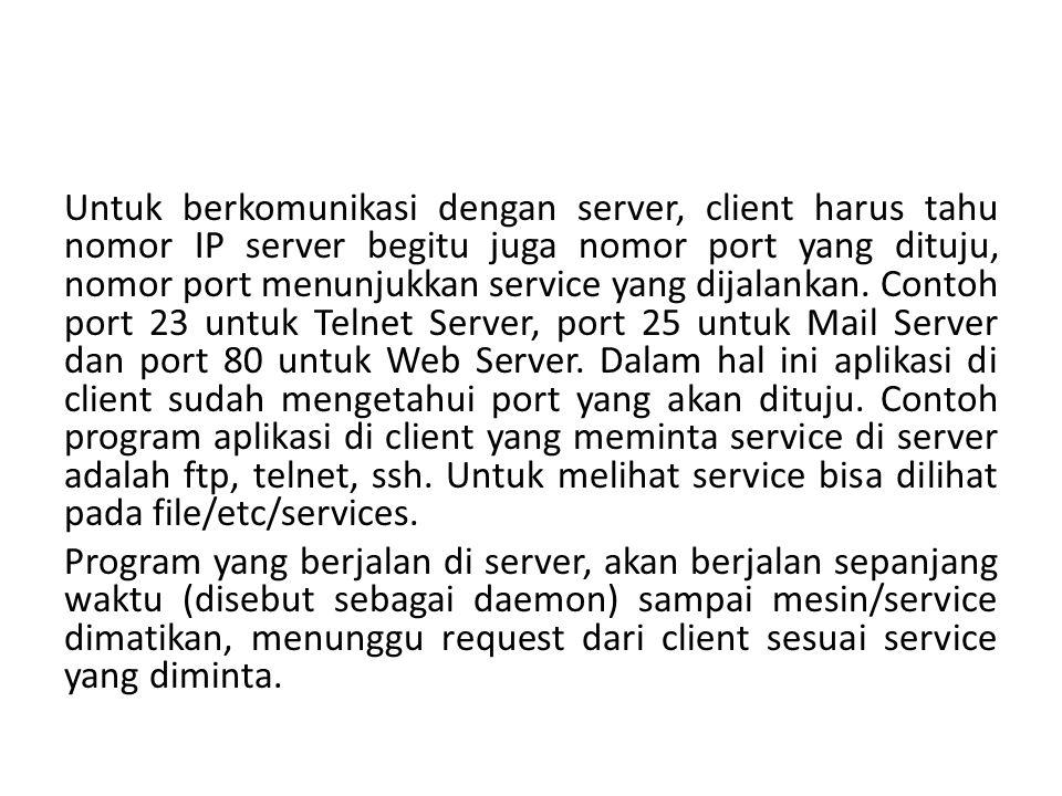 Untuk berkomunikasi dengan server, client harus tahu nomor IP server begitu juga nomor port yang dituju, nomor port menunjukkan service yang dijalankan.