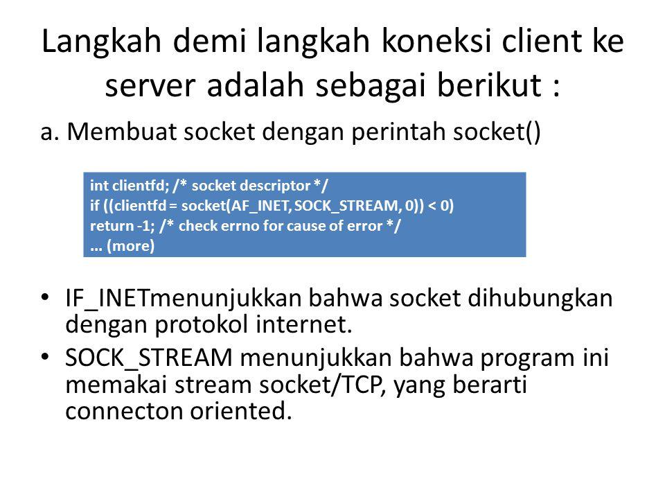 Langkah demi langkah koneksi client ke server adalah sebagai berikut :