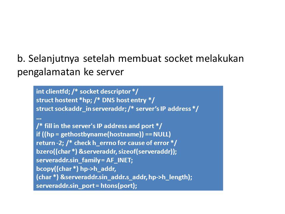 b. Selanjutnya setelah membuat socket melakukan pengalamatan ke server