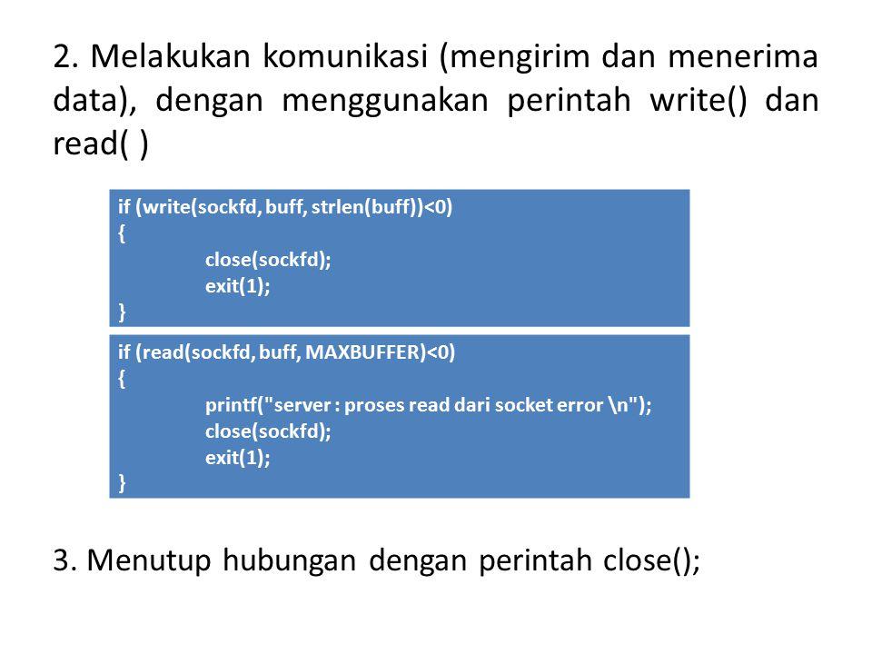 2. Melakukan komunikasi (mengirim dan menerima data), dengan menggunakan perintah write() dan read( )