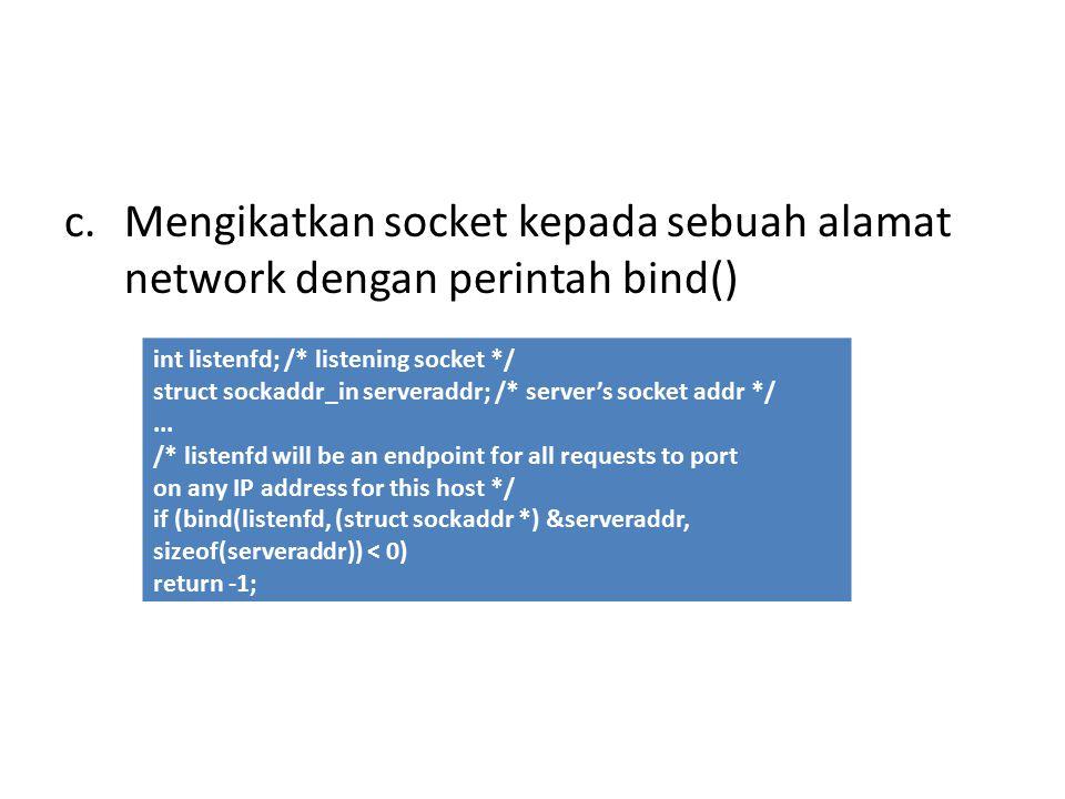 Mengikatkan socket kepada sebuah alamat network dengan perintah bind()