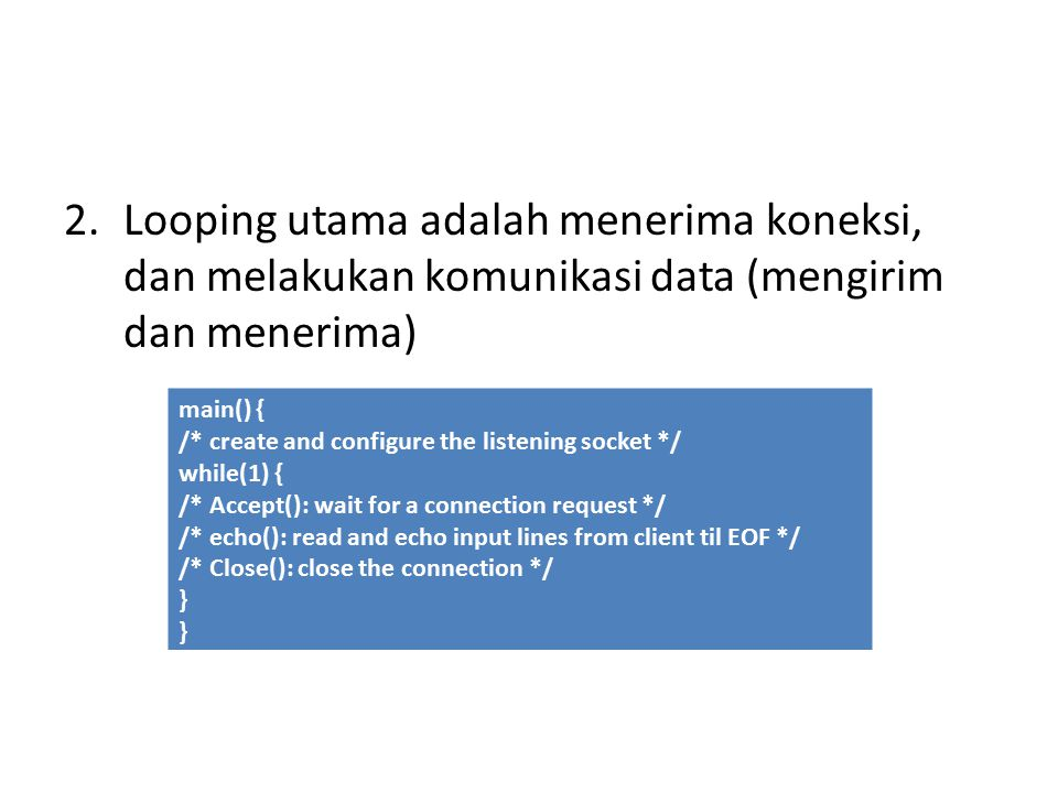 Looping utama adalah menerima koneksi, dan melakukan komunikasi data (mengirim dan menerima)