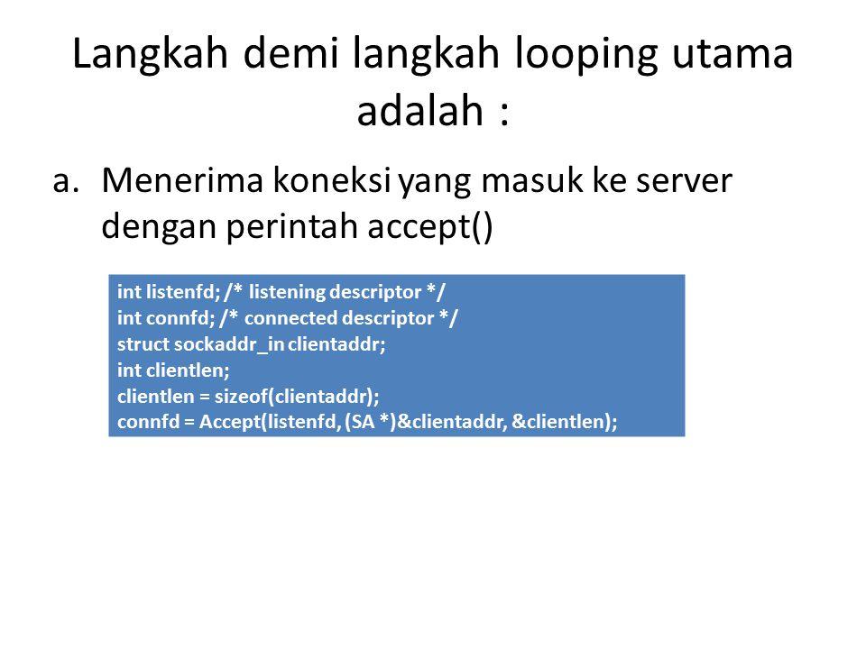 Langkah demi langkah looping utama adalah :