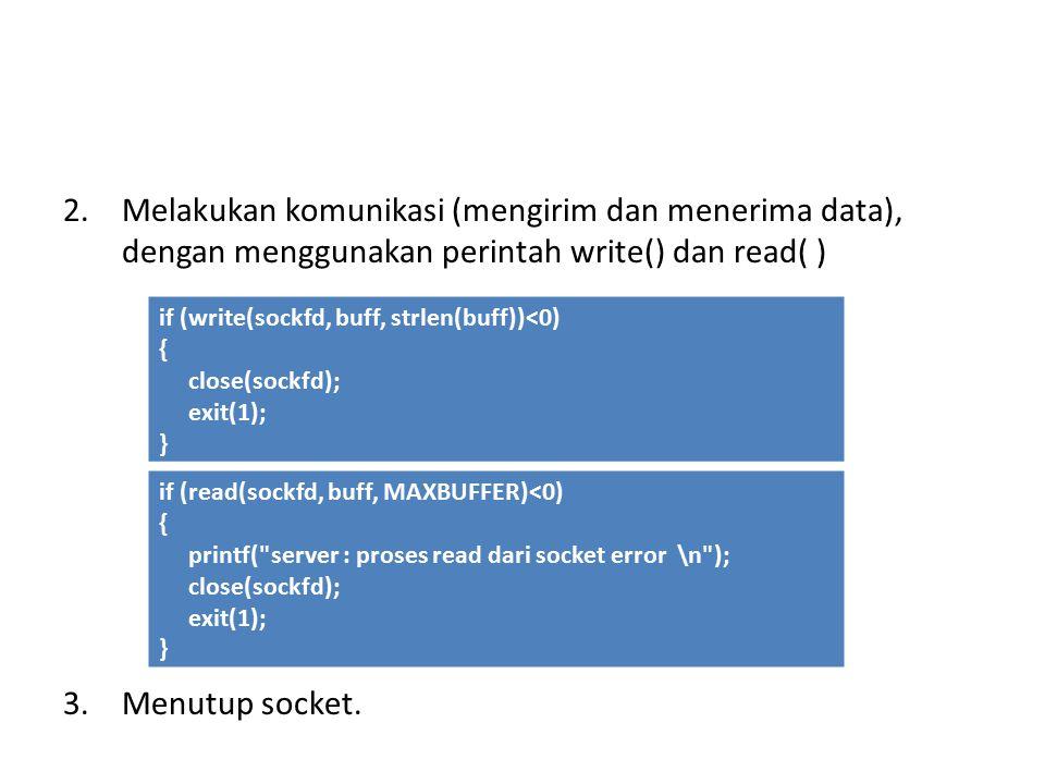 Melakukan komunikasi (mengirim dan menerima data), dengan menggunakan perintah write() dan read( )