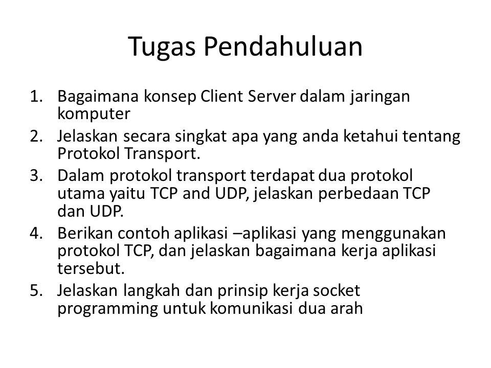 Tugas Pendahuluan Bagaimana konsep Client Server dalam jaringan komputer. Jelaskan secara singkat apa yang anda ketahui tentang Protokol Transport.
