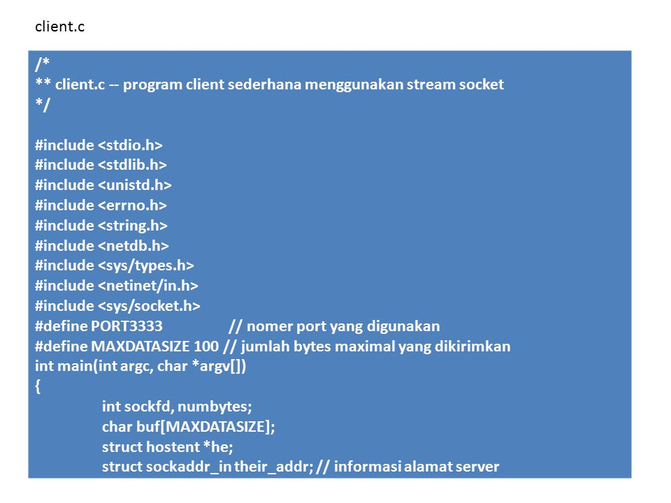 client.c /* ** client.c -- program client sederhana menggunakan stream socket. */ #include <stdio.h>