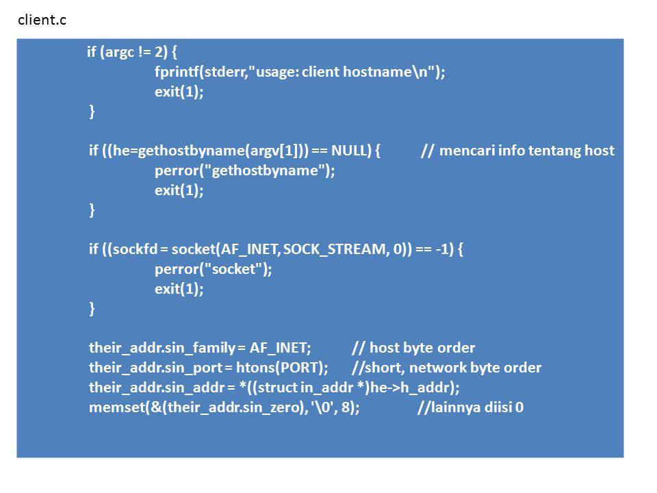 client.c if (argc != 2) { fprintf(stderr, usage: client hostname\n ); exit(1); }