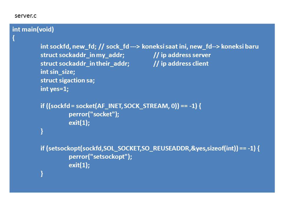 server.c int main(void) { int sockfd, new_fd; // sock_fd ---> koneksi saat ini, new_fd--> koneksi baru.