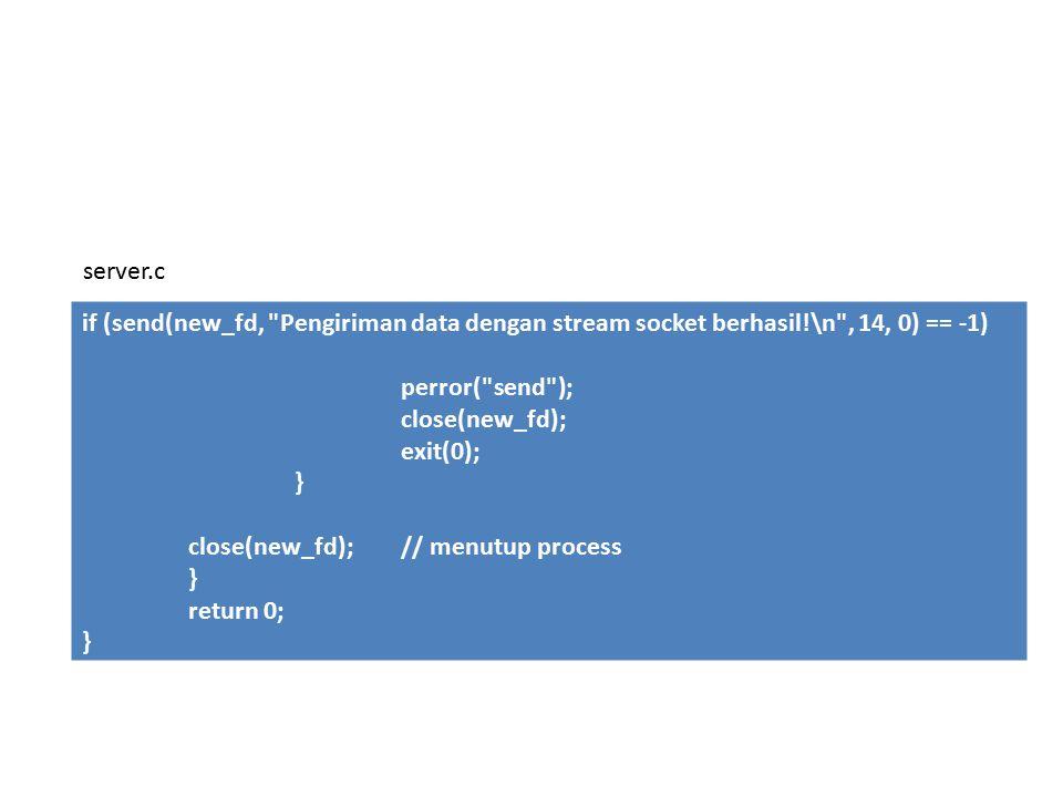server.c if (send(new_fd, Pengiriman data dengan stream socket berhasil!\n , 14, 0) == -1) perror( send );