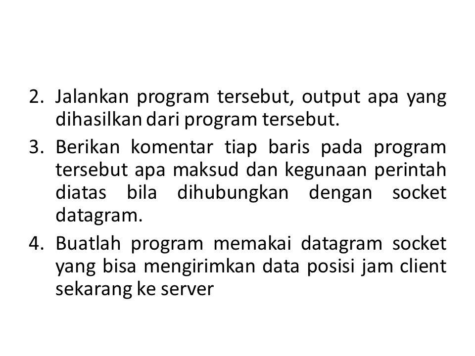 Jalankan program tersebut, output apa yang dihasilkan dari program tersebut.