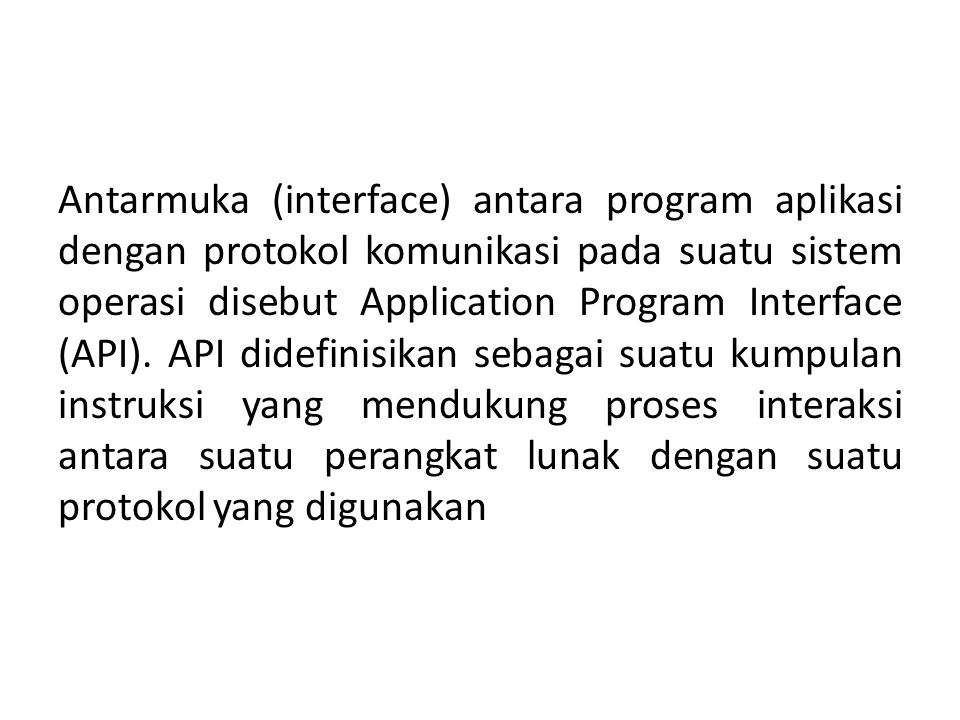 Antarmuka (interface) antara program aplikasi dengan protokol komunikasi pada suatu sistem operasi disebut Application Program Interface (API).