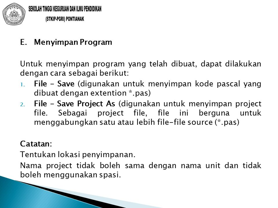 E. Menyimpan Program Untuk menyimpan program yang telah dibuat, dapat dilakukan dengan cara sebagai berikut: