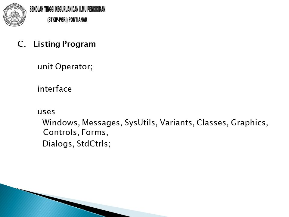 C. Listing Program unit Operator; interface. uses. Windows, Messages, SysUtils, Variants, Classes, Graphics, Controls, Forms,