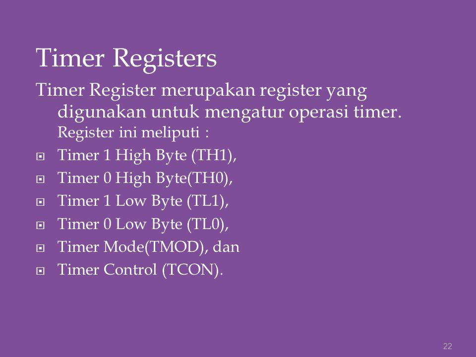 Timer Registers Timer Register merupakan register yang digunakan untuk mengatur operasi timer. Register ini meliputi :