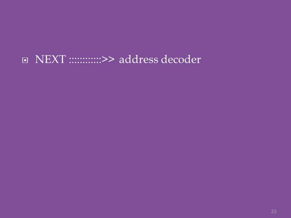 NEXT ::::::::::::>> address decoder