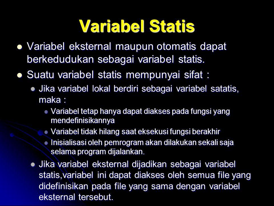 Variabel Statis Variabel eksternal maupun otomatis dapat berkedudukan sebagai variabel statis. Suatu variabel statis mempunyai sifat :