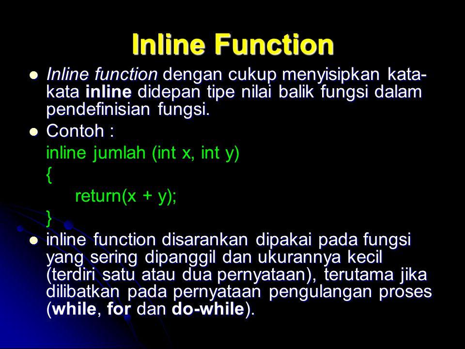 Inline Function Inline function dengan cukup menyisipkan kata-kata inline didepan tipe nilai balik fungsi dalam pendefinisian fungsi.